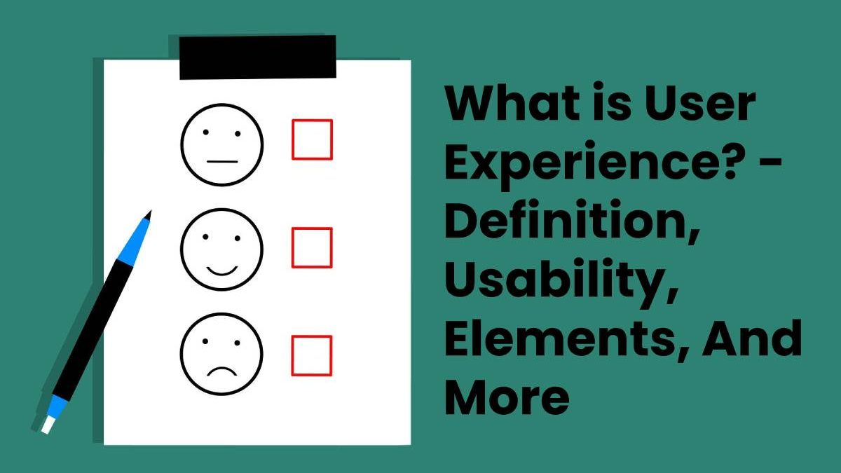 What is User Experience? – Definition, Usability, Elements, And More