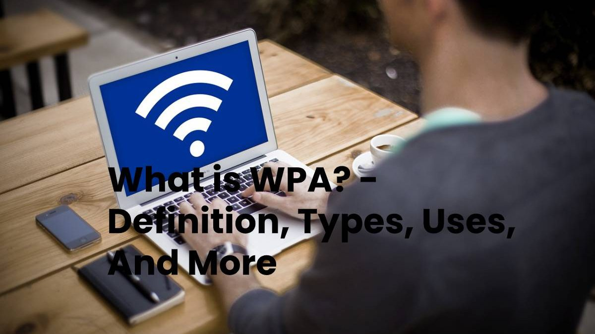 What is WPA? – Definition, Types, Uses, And More