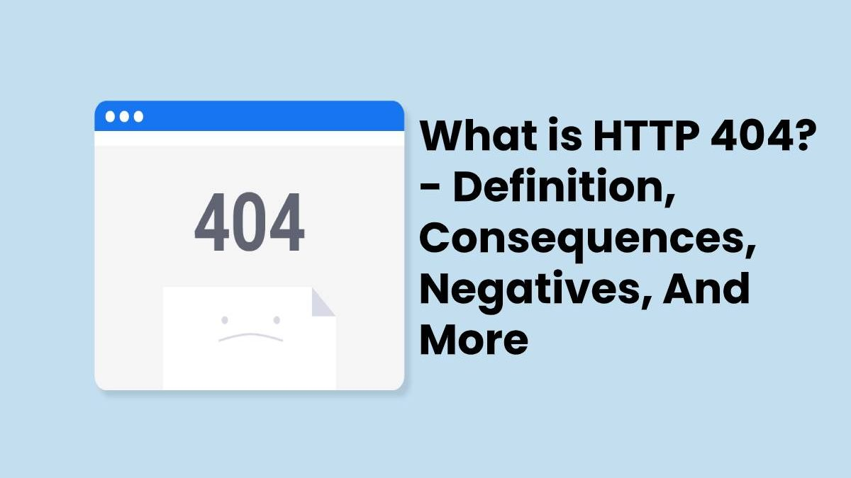 What is HTTP 404? – Definition, Consequences, Negatives, And More