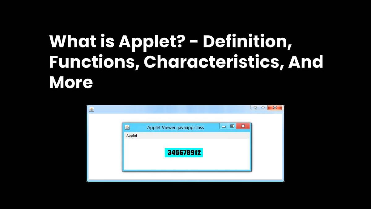 What is Applet? – Definition, Functions, Characteristics, And More