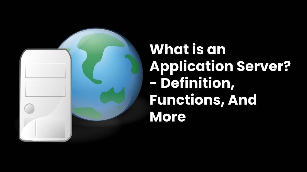 What is an Application Server? – Definition, Functions, And More