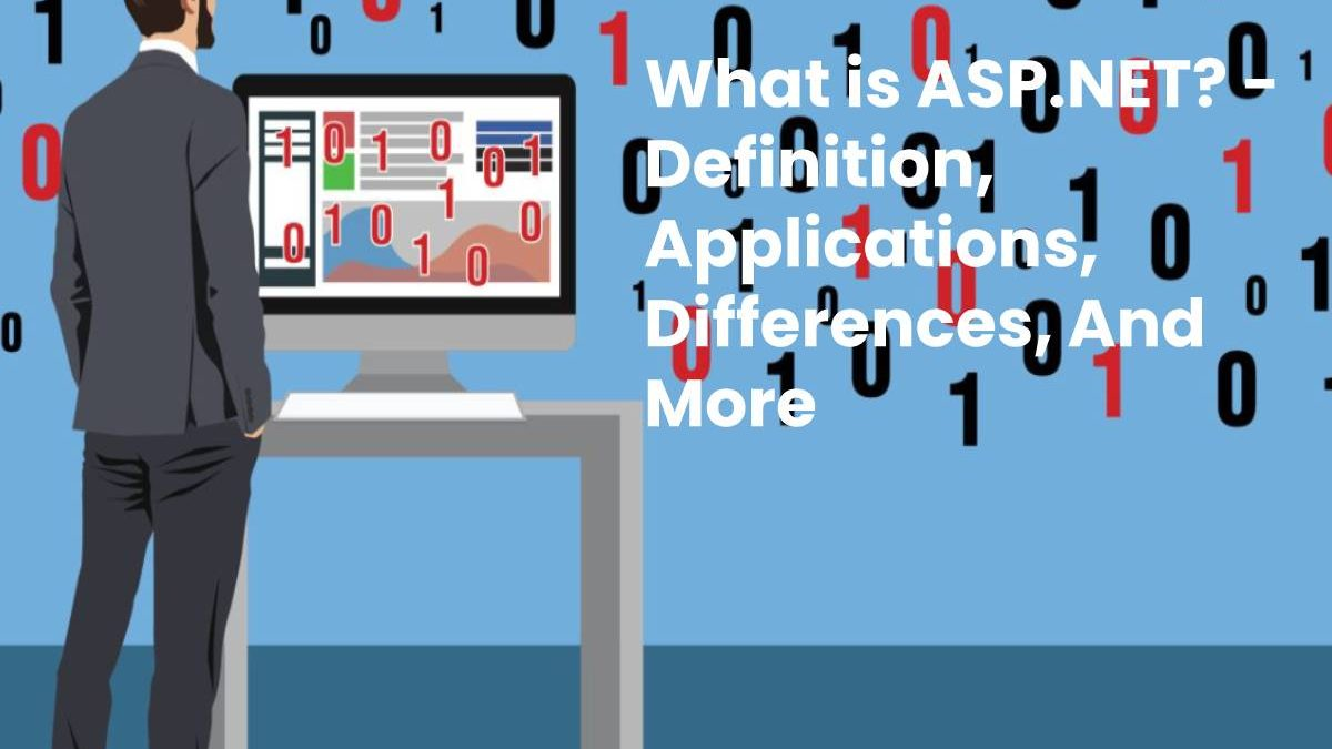 What is ASP.NET? – Definition, Applications, Differences, And More