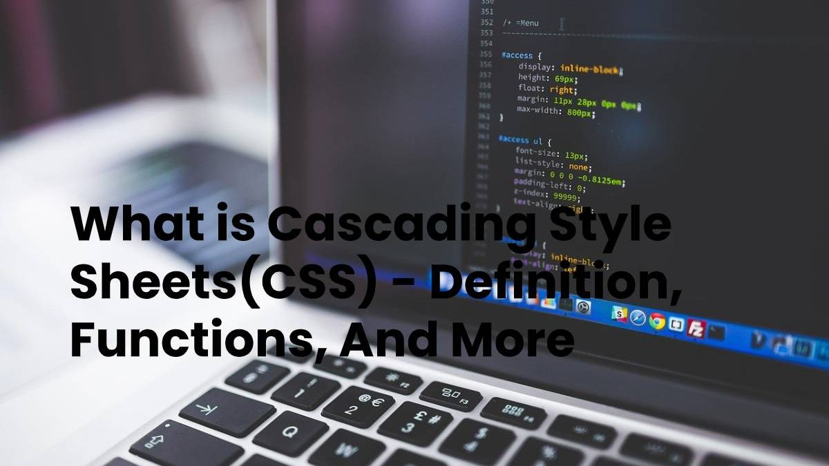 What is Cascading Style Sheets(CSS) – Definition, Functions, And More