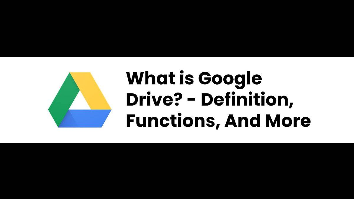 What is Google Drive? – Definition, Functions, And More
