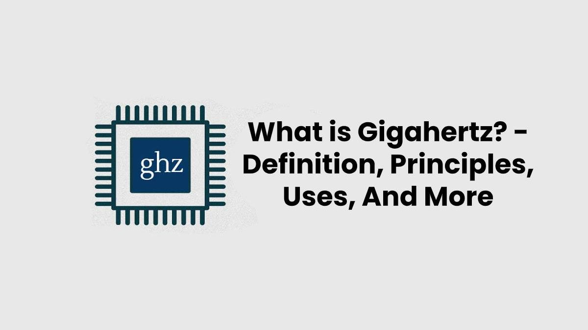 What is Gigahertz? – Definition, Principles, Uses, And More