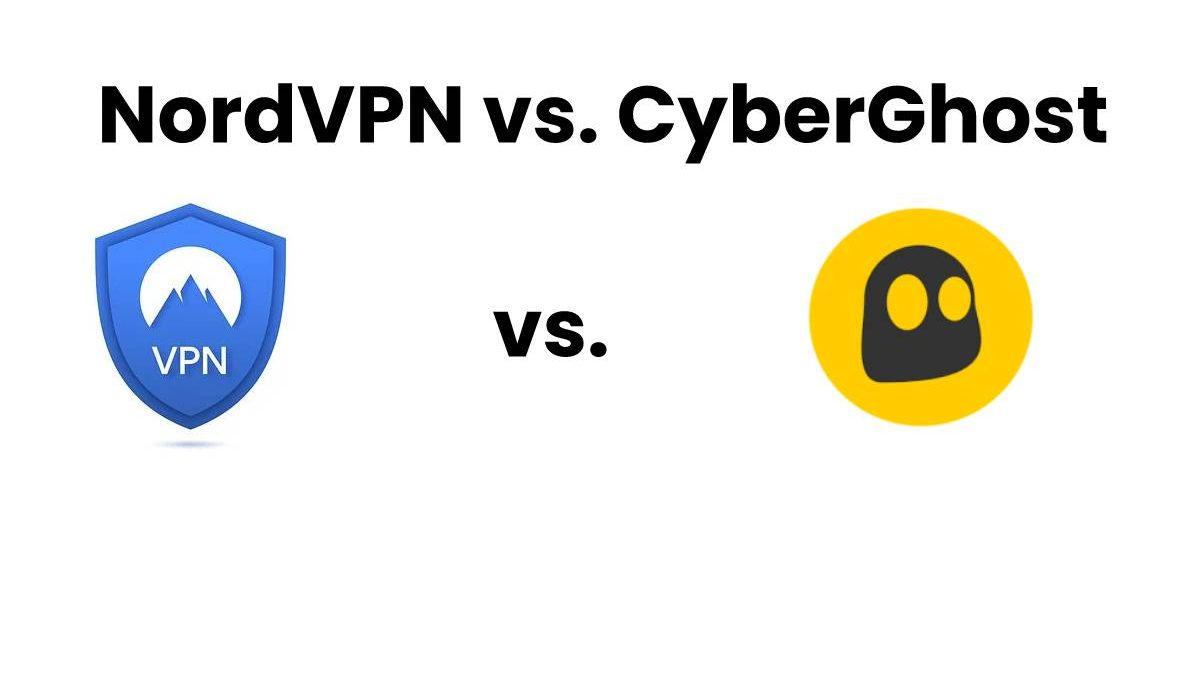 NordVPN vs. CyberGhost – Difference Explained