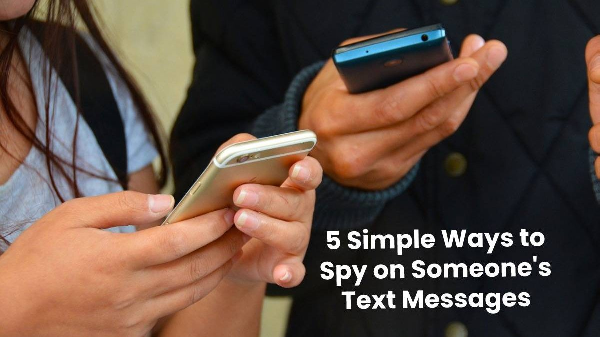5 Simple Ways to Spy on Someone's Text Messages