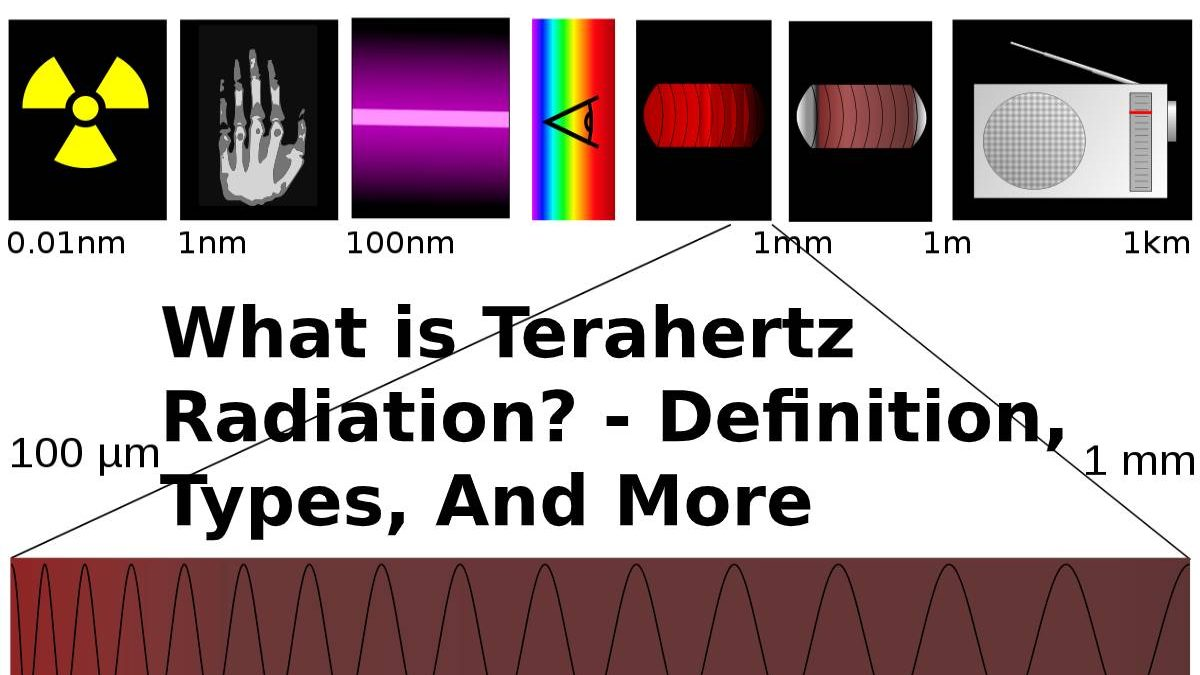 What is Terahertz Radiation? – Definition, Types, And More