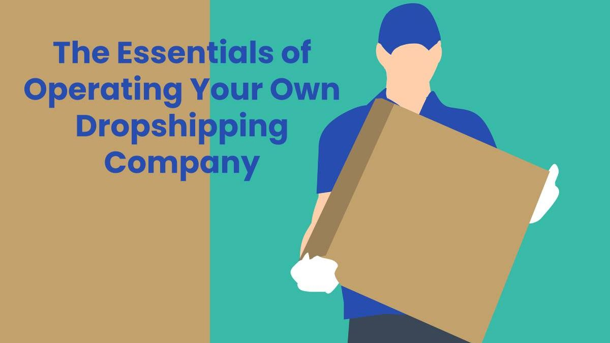 The Essentials of Operating Your Own Dropshipping Company