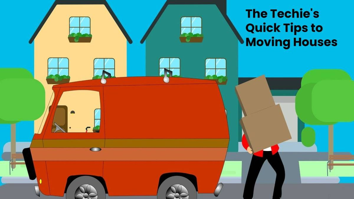 The Techie's Quick Tips to Moving Houses