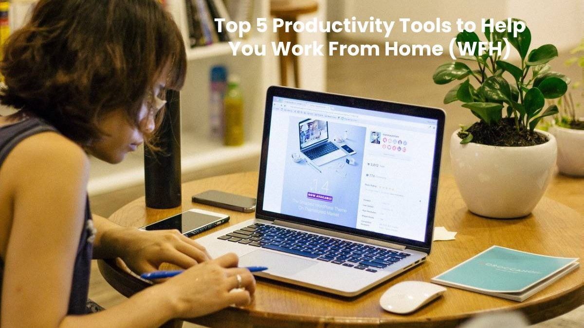 Top 5 Productivity Tools to Help You Work From Home (WFH)