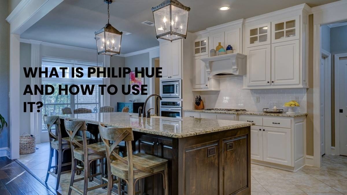 WHAT IS PHILIP HUE AND HOW TO USE IT?