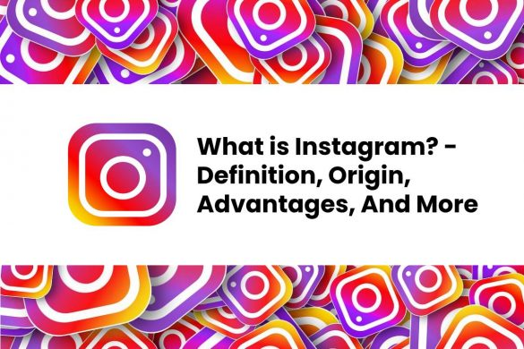 What is Instagram? - Definition, Origin, Advantages, And More