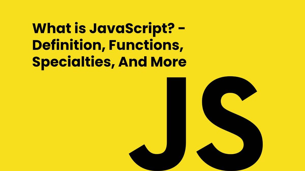 What is JavaScript? – Definition, Functions, Specialties, And More