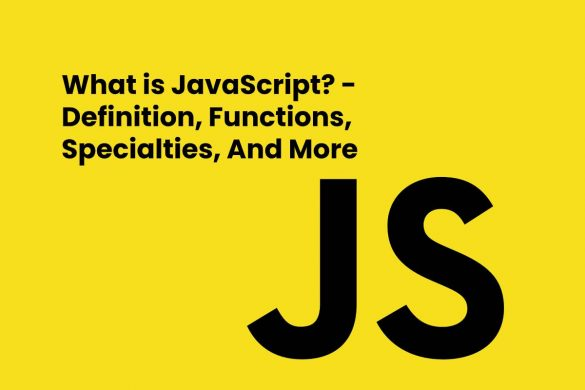 What is JavaScript? - Definition, Functions, Specialties, And More