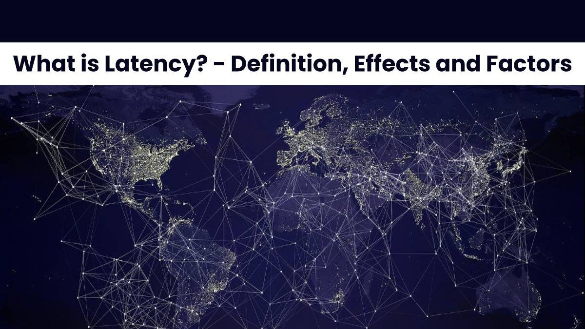 What is Latency? – Definition, Effects and Factors