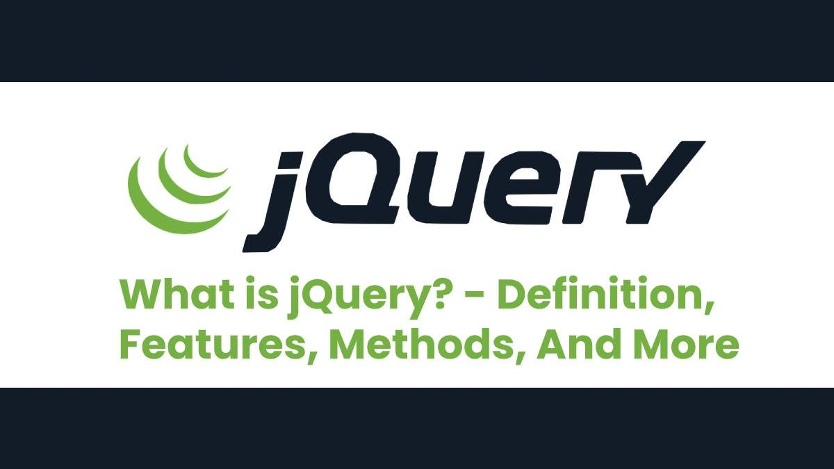 What is jQuery? – Definition, Features, Methods, And More
