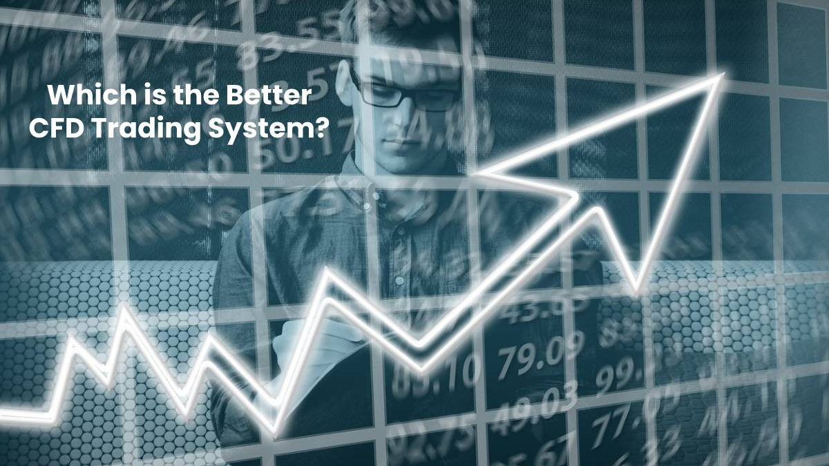 Which is the Better CFD Trading System?