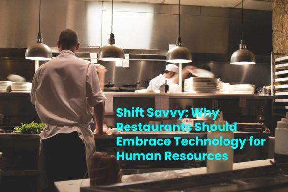 Why Restaurants Should Embrace Technology for Human Resources