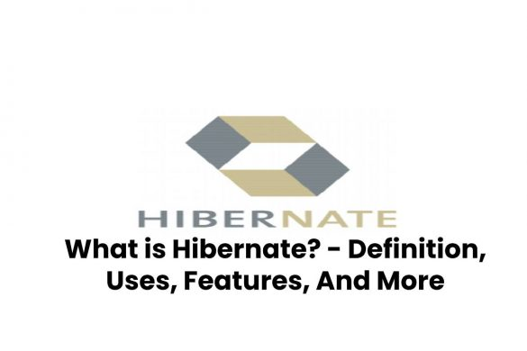 What is Hibernate? - Definition, Uses, Features, And More