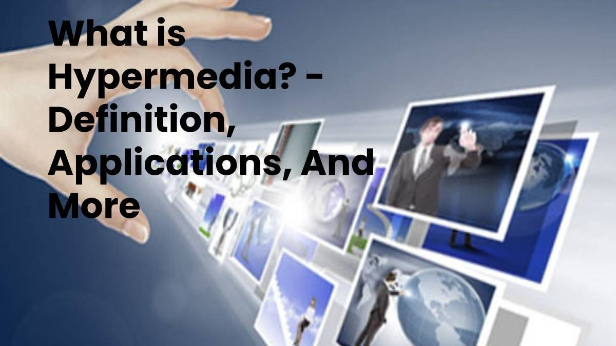 What is Hypermedia? – Definition, Applications, And More