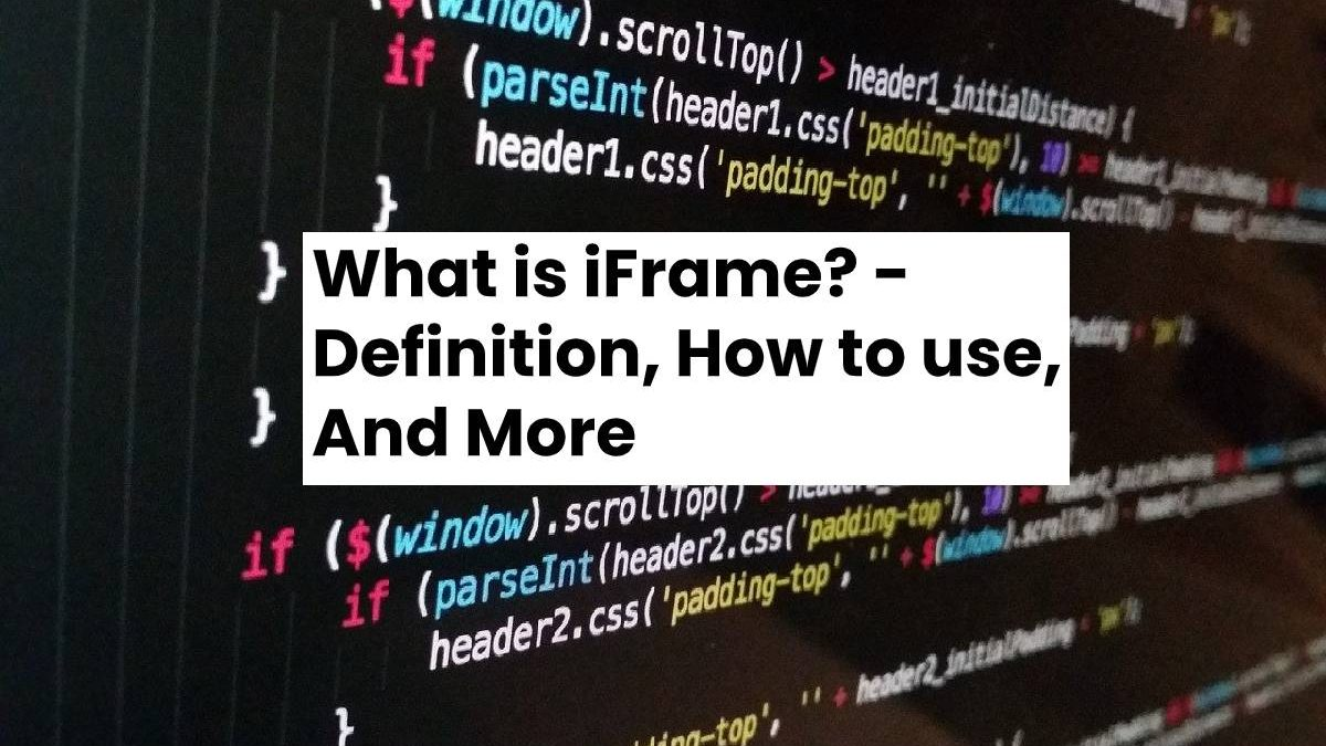 What is iFrame? – Definition, How to use, And More