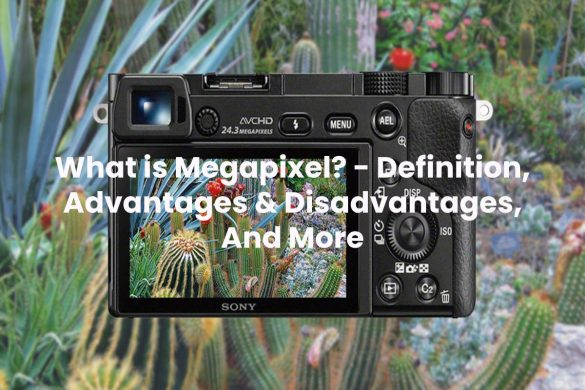What is Megapixel? - Definition, Advantages & Disadvantages, And More