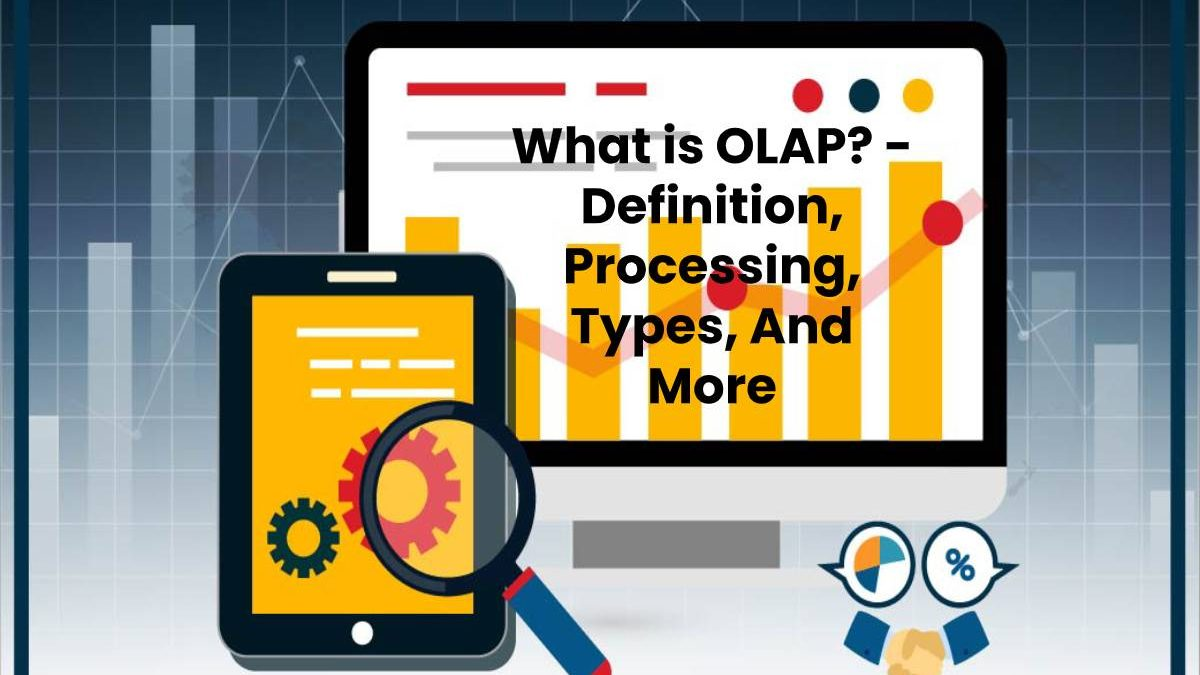 What is OLAP? – Definition, Processing, Types, And More
