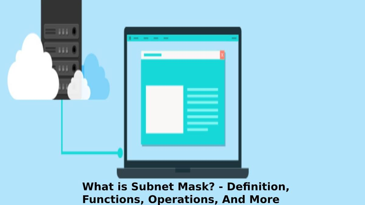 What is Subnet Mask? – Definition, Functions, Operations, And More