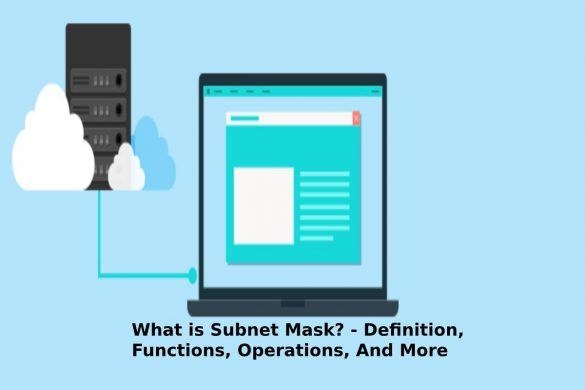 What is Subnet Mask? - Definition, Functions, Operations, And More