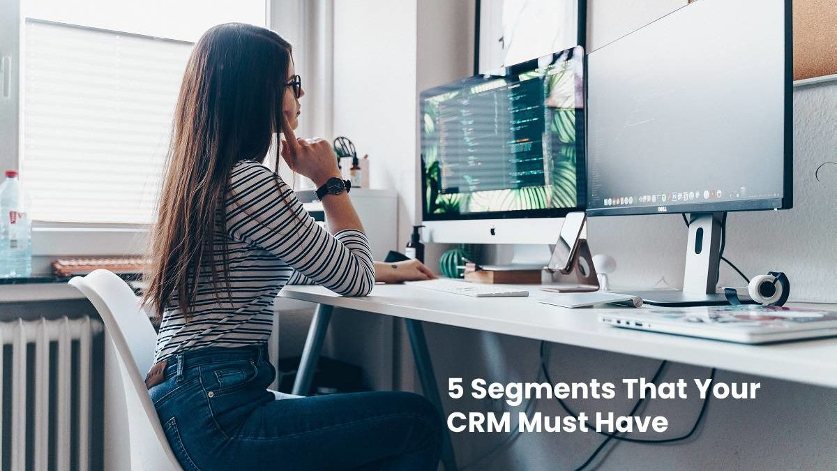 5 Segments That Your CRM Must Have!