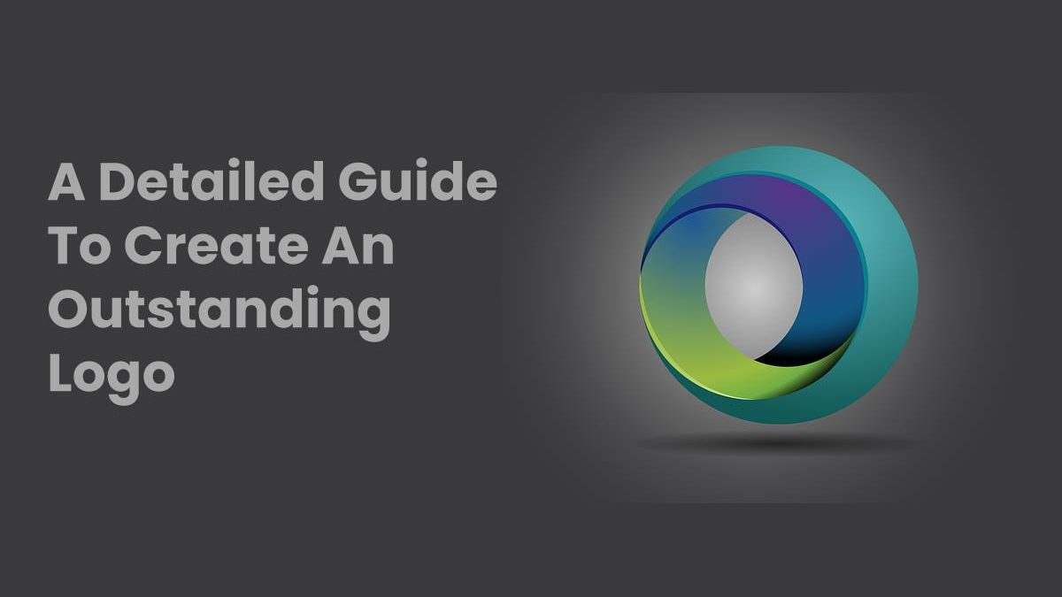 A Detailed Guide To Create An Outstanding Logo