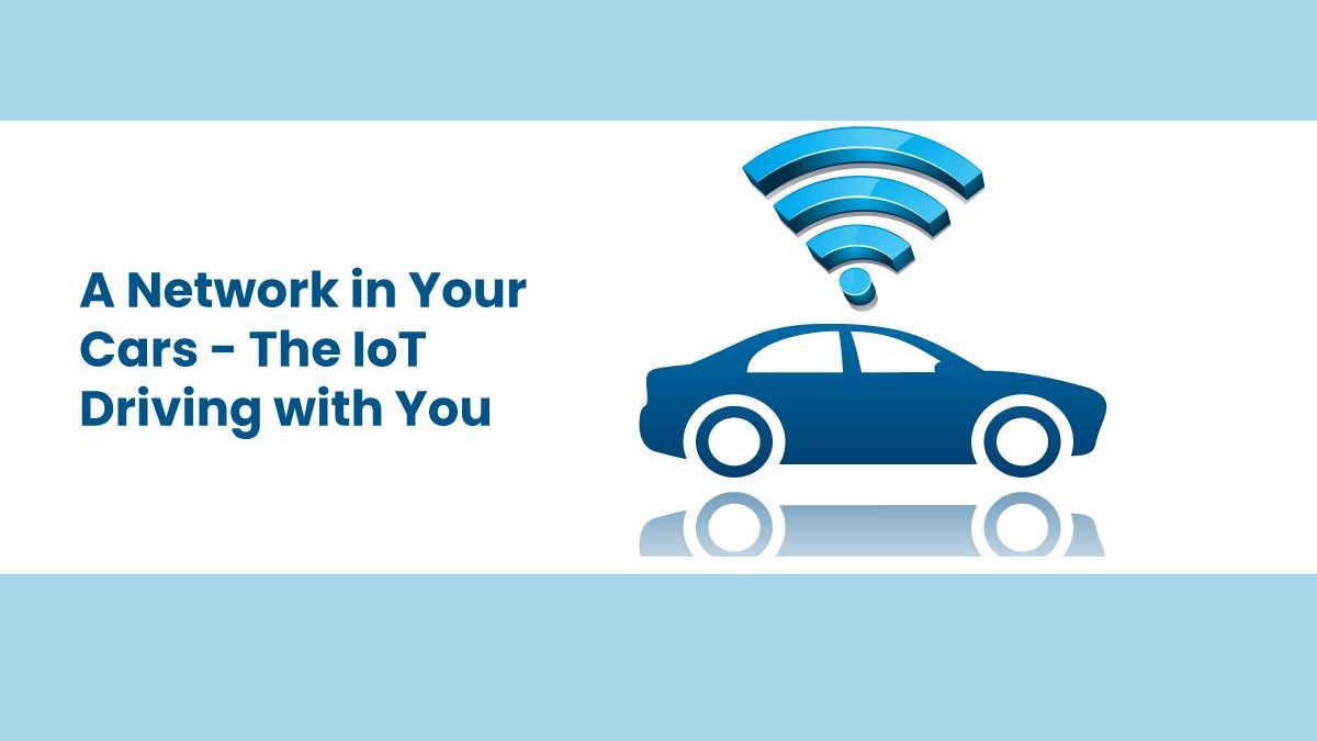 A Network in Your Cars – The IoT Driving with You
