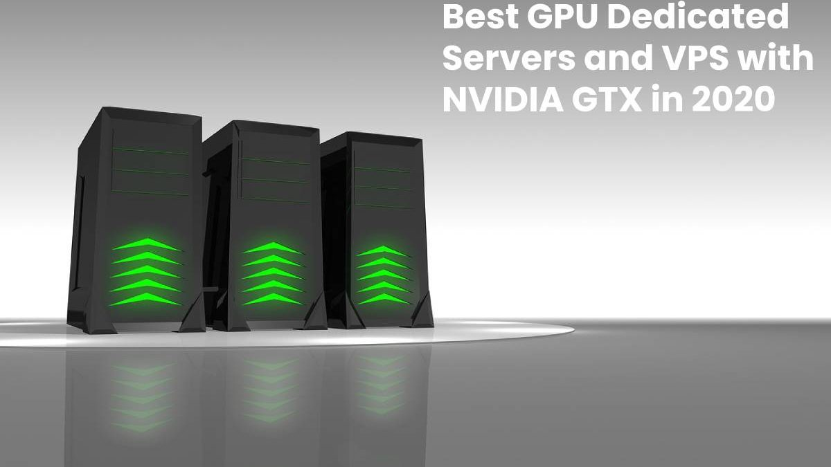 Best GPU dedicated servers and VPS with NVIDIA GTX in 2020