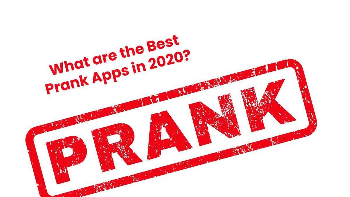 What are the Best Prank Apps in 2020?