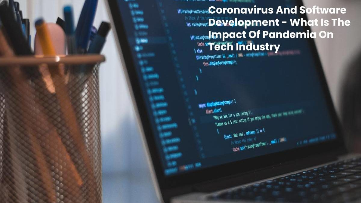 Coronavirus And Software Development – What Is The Impact Of Pandemia On Tech Industry