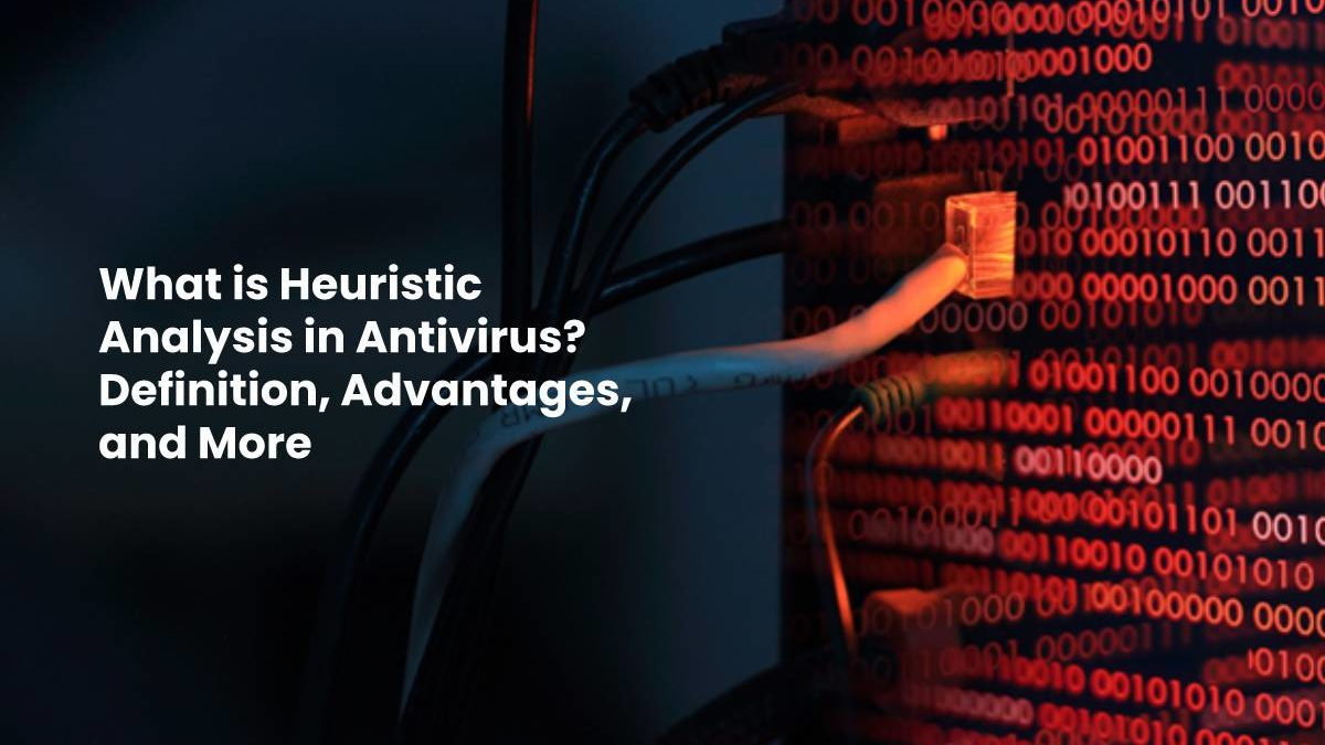 What is Heuristic Analysis in Antivirus? Definition, Advantages, and More