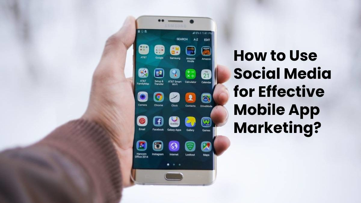 How to Use Social Media for Effective Mobile App Marketing?