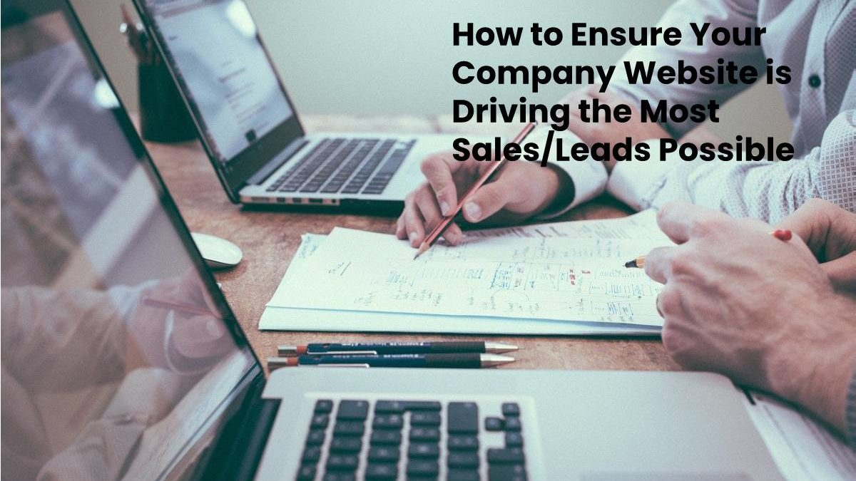 How to Ensure Your Company Website is Driving the Most Sales/Leads Possible