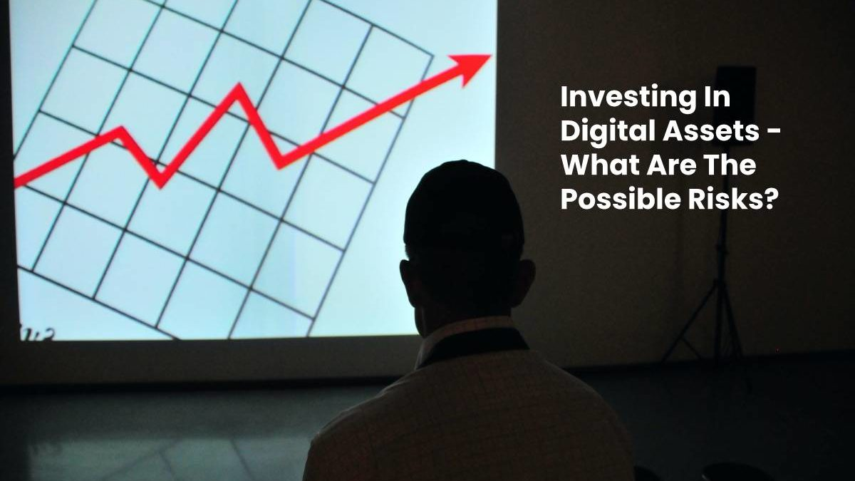 Investing In Digital Assets – What Are The Possible Risks?