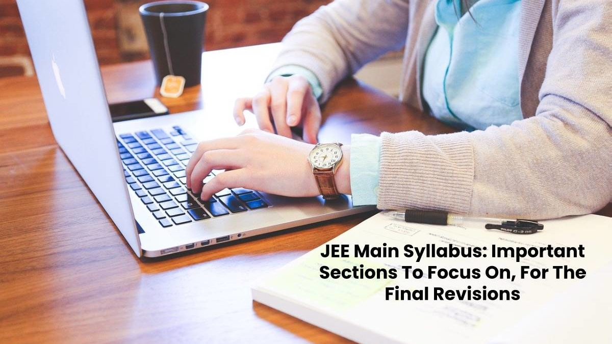 JEE Main Syllabus: Important Sections To Focus On, For The Final Revisions