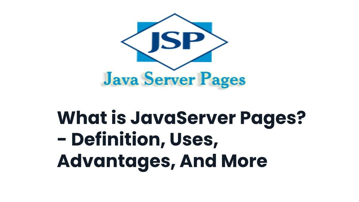 What is JavaServer Pages? – Definition, Uses, Advantages, And More