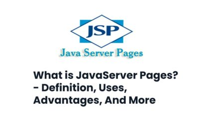 What is JavaServer Pages? - Definition, Uses, Advantages, And More