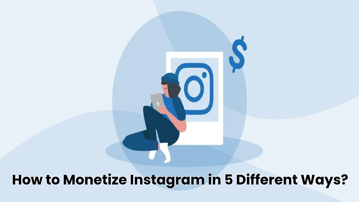 How to Monetize Instagram in 5 Different Ways?