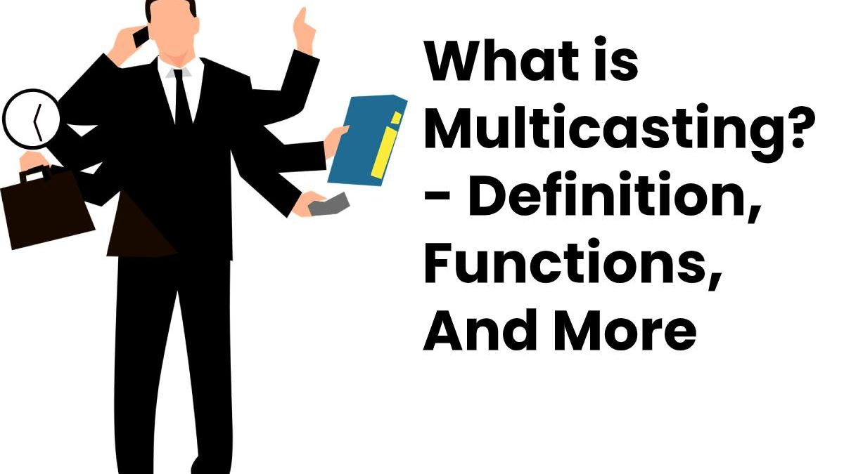 What is Multicasting? – Definition, Functions, And More