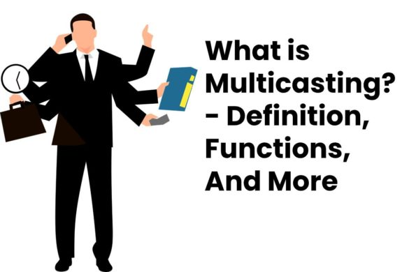 What is Multicasting? - Definition, Functions, And More