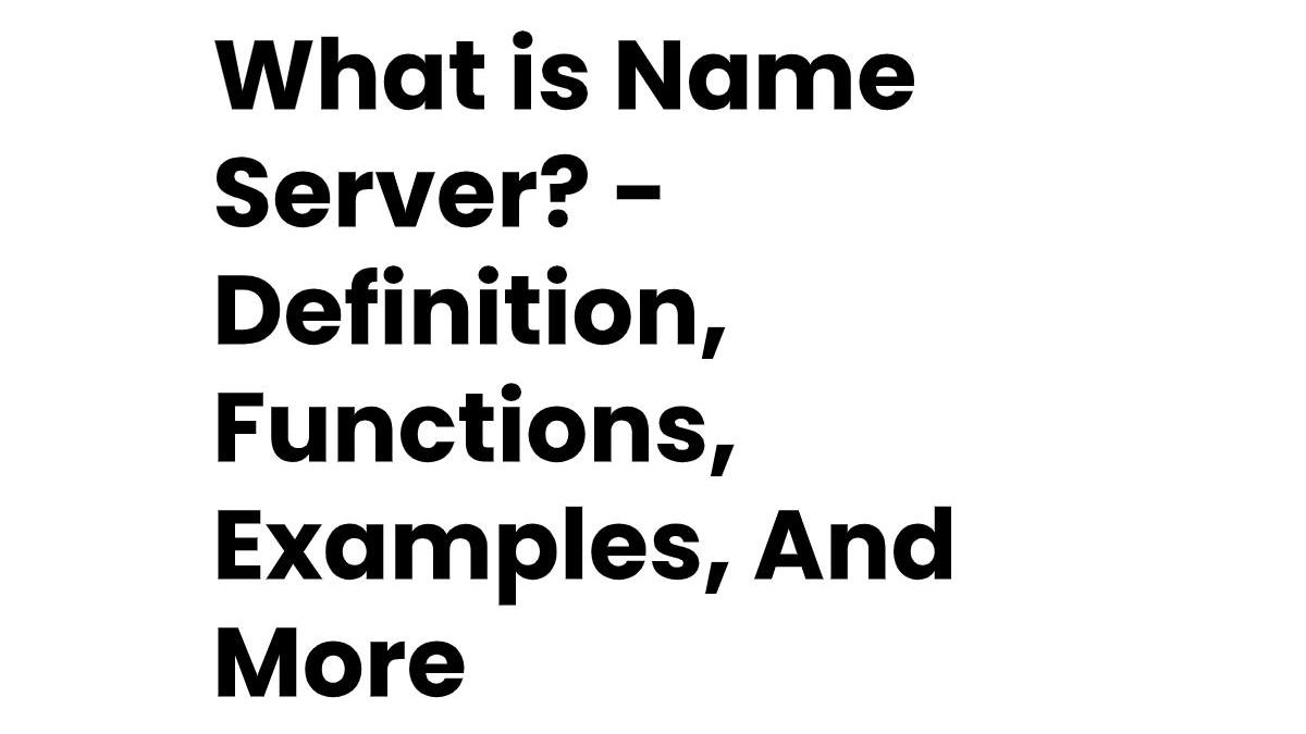 What is Name Server? – Definition, Functions, Examples, And More