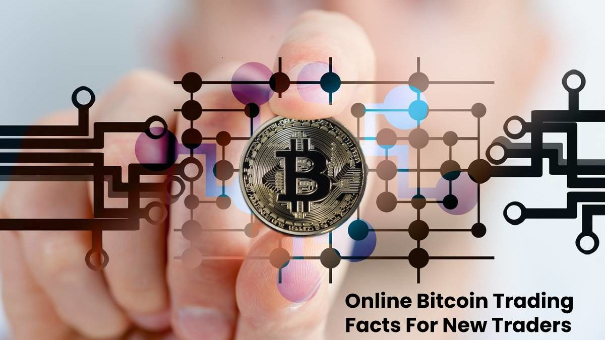 Online Bitcoin Trading Facts For New Traders