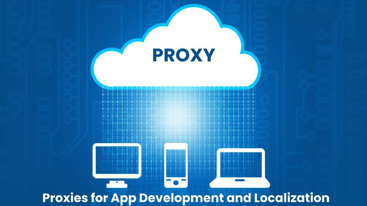 Let's Talk About Proxies for App Development and Localization