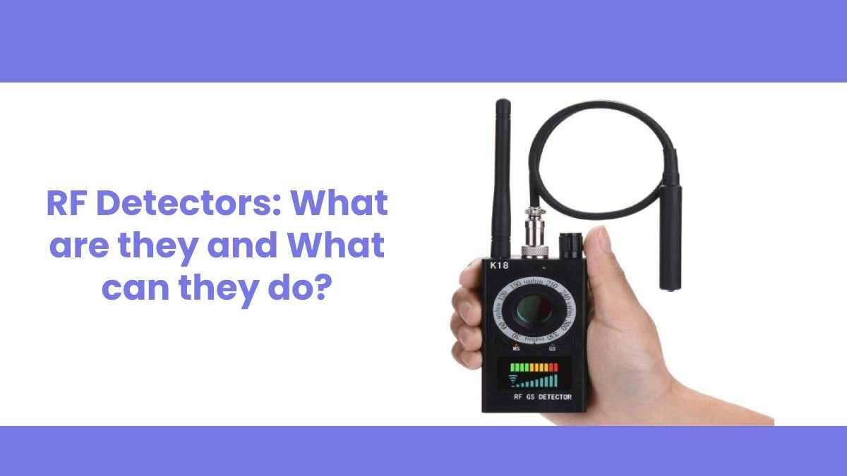 RF Detectors: What are they and What can they do?